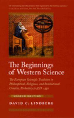 The Beginnings of Western Science: The European Scientific Tradition in Philosophical, Religious, and Institutional Context, Prehistory to A.D. 1450 9780226482057