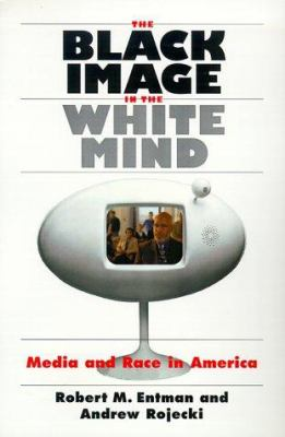 The Black Image in the White Mind: Media and Race in America 9780226210759