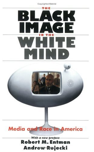 The Black Image in the White Mind: Media and Race in America 9780226210766