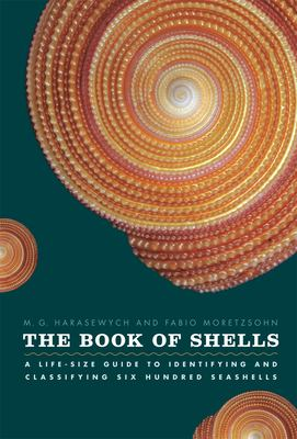 The Book of Shells: A Life-Size Guide to Identifying and Classifying Six Hundred Seashells 9780226315775
