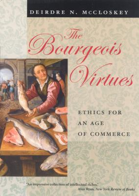 The Bourgeois Virtues: Ethics for an Age of Commerce 9780226556635