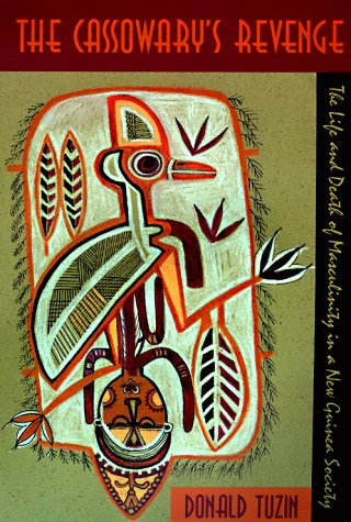 The Cassowary's Revenge: The Life and Death of Masculinity in a New Guinea Society 9780226819518