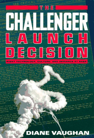 The Challenger Launch Decision: Risky Technology, Culture, and Deviance at NASA 9780226851761
