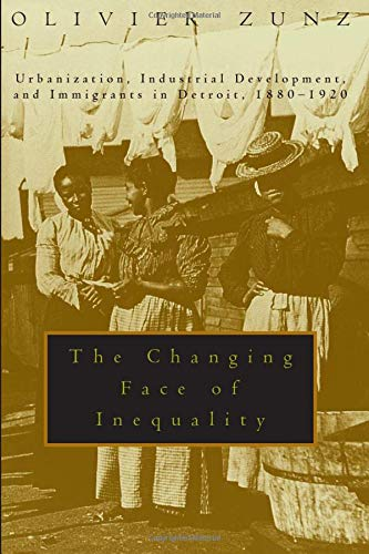 The Changing Face of Inequality: Urbanization, Industrial Development, and Immigrants in Detroit, 1880-1920 9780226994581