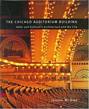 The Chicago Auditorium Building: Adler and Sullivan's Architecture and the City 9780226761336