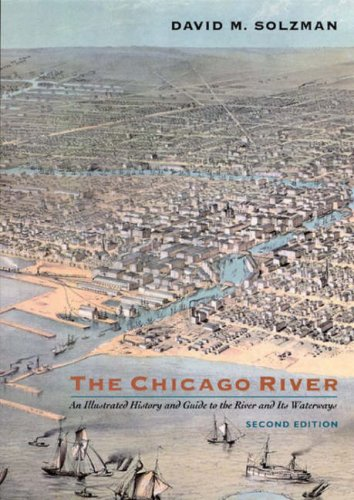 The Chicago River: An Illustrated History and Guide to the River and Its Waterways 9780226768014