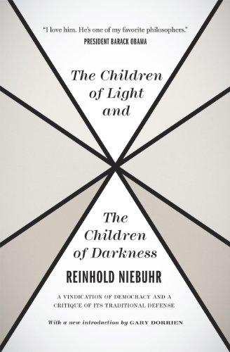 The Children of Light and the Children of Darkness: A Vindication of Democracy and a Critique of Its Traditional Defense 9780226584003