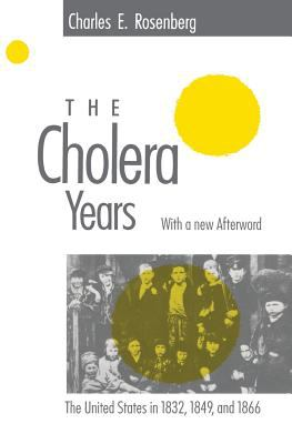 The Cholera Years: The United States in 1832, 1849, and 1866 9780226726779