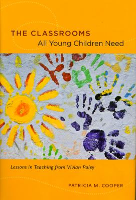 The Classrooms All Young Children Need: Lessons in Teaching from Vivian Paley 9780226115238