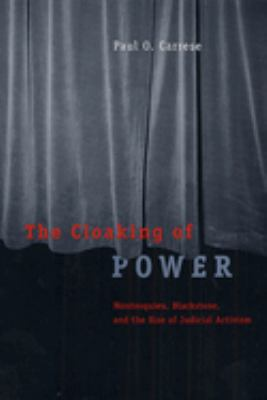 The Cloaking of Power: Montesquieu, Blackstone, and the Rise of Judicial Activism 9780226094823