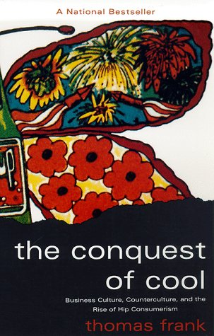 The Conquest of Cool: Business Culture, Counterculture, and the Rise of Hip Consumerism 9780226260129
