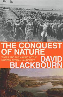 The Conquest of Nature: Water & the Making of the Modern German Landscape