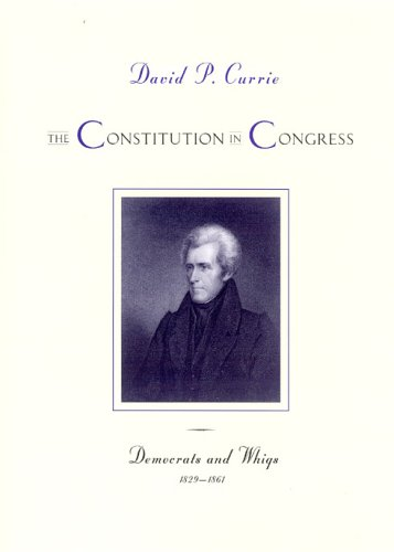The Constitution in Congress: Democrats and Whigs, 1829-1861 9780226129006