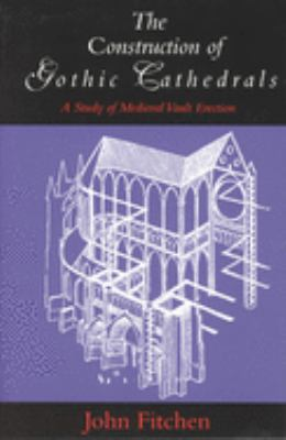 The Construction of Gothic Cathedrals: A Study of Medieval Vault Erection 9780226252032