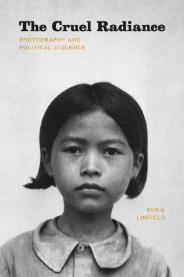 The Cruel Radiance: Photography and Political Violence 9780226482514