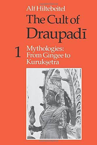 The Cult of Draupadi, Volume 1: Mythologies: From Gingee to Kuruksetra 9780226340463