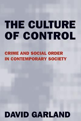 The Culture of Control: Crime and Social Order in Contemporary Society 9780226283845