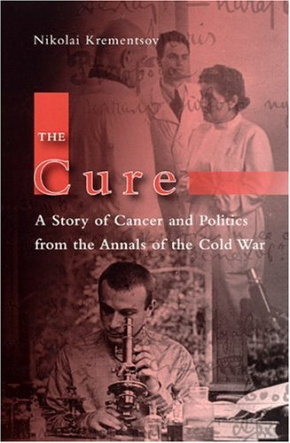 The Cure: A Story of Cancer and Politics from the Annals of the Cold War 9780226452852