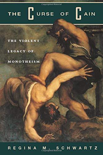The Curse of Cain: The Violent Legacy of Monotheism - Schwartz, Regina M.
