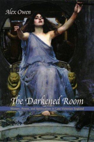 The Darkened Room: Women, Power, and Spiritualism in Late Victorian England 9780226642055
