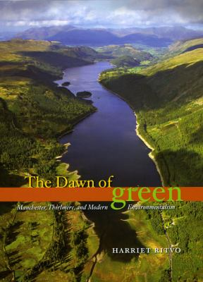 The Dawn of Green: Manchester, Thirlmere, and Modern Environmentalism 9780226720821