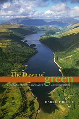 The Dawn of Green: Manchester, Thirlmere, and Modern Environmentalism 9780226720869