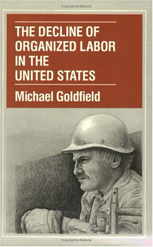 The Decline of Organized Labor in the United States 9780226301037