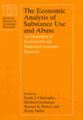 The Economic Analysis of Substance Use and Abuse: An Integration of Econometric and Behavioral Economic Research 9780226100470