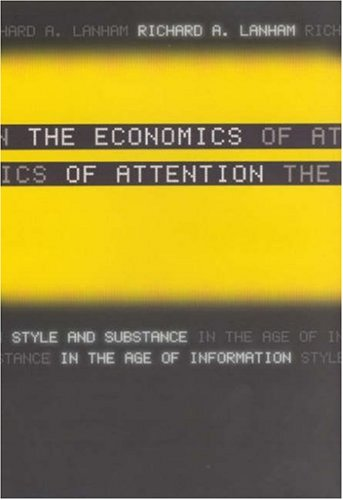 The Economics of Attention: Style and Substance in the Age of Information 9780226468679