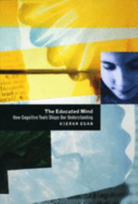 The Educated Mind: How Cognitive Tools Shape Our Understanding 9780226190396