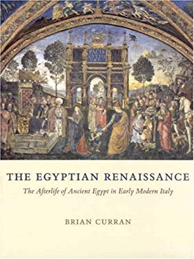 The Egyptian Renaissance: The Afterlife of Ancient Egypt in Early Modern Italy 9780226128931