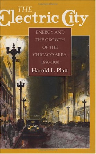 The Electric City: Energy and the Growth of the Chicago Area, 1880-1930 9780226670751
