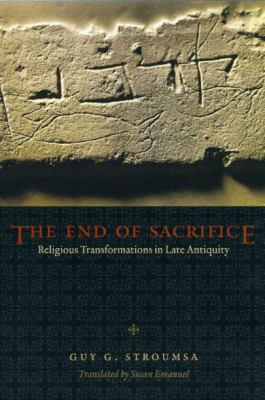 The End of Sacrifice: Religious Transformations in Late Antiquity 9780226777382