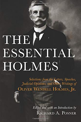 The Essential Holmes: Selections from the Letters, Speeches, Judicial Opinions, and Other Writings of Oliver Wendell Holmes, JR. 9780226675541