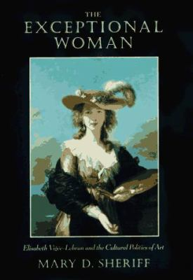 The Exceptional Woman: Elisabeth Vigee-Lebrun and the Cultural Politics of Art 9780226752754