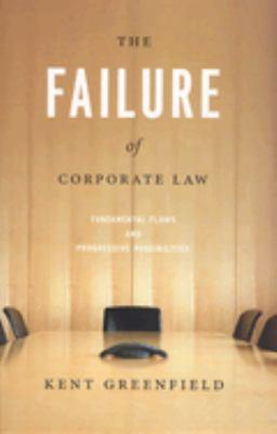 The Failure of Corporate Law: Fundamental Flaws & Progressive Possibilities 9780226306933
