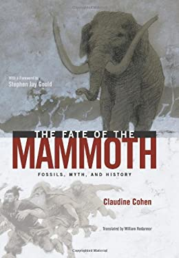 The Fate of the Mammoth: Fossils, Myth, and History 9780226112923