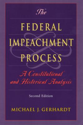 The Federal Impeachment Process: A Constitutional and Historical Analysis 9780226289571