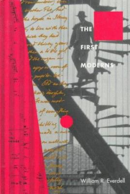 The First Moderns: Profiles in the Origins of Twentieth-Century Thought 9780226224800