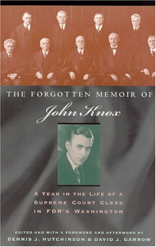 The Forgotten Memoir of John Knox: A Year in the Life of a Supreme Court Clerk in FDR's Washington 9780226448633