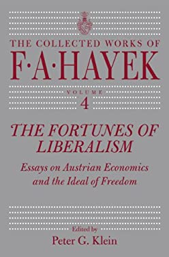 The Fortunes of Liberalism: Essays on Austrian Economics and the Ideal of Freedom 9780226320649