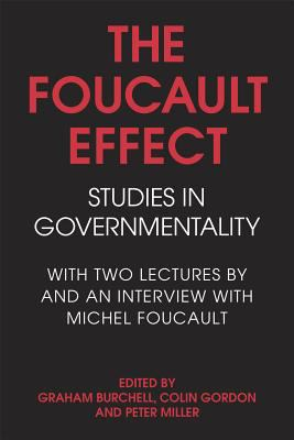 The Foucault Effect: Studies in Governmentality: With Two Lectures by and an Interview with Michel Foucault 9780226080451