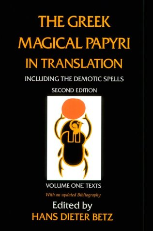 The Greek Magical Papyri in Translation, Including the Demotic Spells, Volume 1 9780226044477