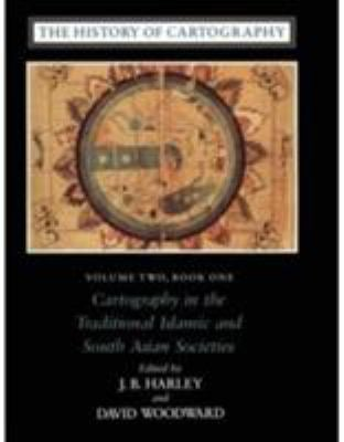 The History of Cartography, Volume 2, Book 1: Cartography in the Traditional Islamic and South Asian Societies - 74th Edition