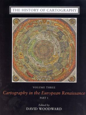 The History of Cartography, Volume 3: Cartography in the European Renaissance, Part 1 9780226907338