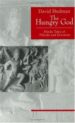 The Hungry God: Hindu Tales of Filicide and Devotion 9780226755717