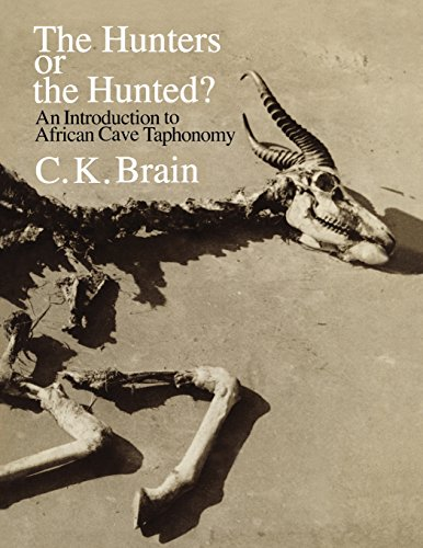 The Hunters or the Hunted?: An Introduction to African Cave Taphonomy 9780226070902