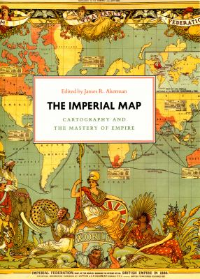 The Imperial Map: Cartography and the Mastery of Empire 9780226010762