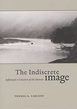 The Indiscrete Image: Infinitude and Creation of the Human 9780226093154