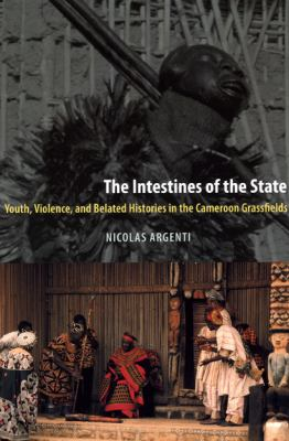 The Intestines of the State: Youth, Violence, and Belated Histories in the Cameroon Grassfields 9780226026121